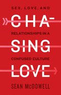 Chasing Love: Sex, Love, and Relationships in a Confused Culture Paperback
