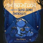 The Bright Light and the Super Scary Darkness Hardback