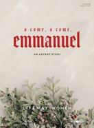 O Come, O Come, Emmanuel: An Advent Study (5 Sessions) Paperback