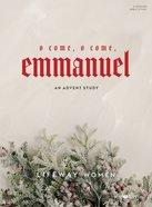 O Come, O Come, Emmanuel: An Advent Study (5 Sessions) Paperback