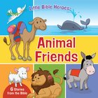 Animal Friends (Little Bible Heroes Series) Board Book