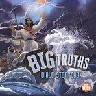 Big Truths Bible Storybook Hardback