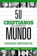 50 Cristianos Que Cambiaron El Mundo eBook
