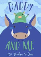 Daddy and Me: 100 Devotions to Share Hardback