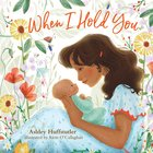 When I Hold You Board Book
