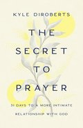 The Secret to Prayer: 31 Days to a More Intimate Relationship With God Paperback