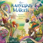 The Marvelous Maker: A Creation and Redemption Parable Hardback