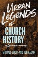 Urban Legends of Church History Paperback
