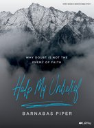 Help My Unbelief: Why Doubt is Not the Enemy of Faith (Study Book) Paperback