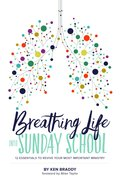 Breathing Life Into Sunday School: 12 Essentials to Revive Your Most Important Ministry Paperback