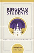 Kingdom Students: Skills to Succeed in Education and the Rest of Your Life Hardback