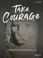 Take Courage: A Study of Haggai (7 Sessions) (Bible Study Book) Paperback