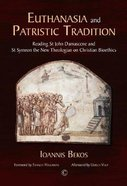 Euthanasia and Patristic Tradition Pb: Reading John Damascene and Symeon the New Theologian on Christian Bioethics Paperback
