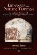 Euthanasia and Patristic Tradition: Reading John Damascene and Symeon the New Theologian on Christian Bioethics Hardback