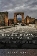 Reading Romans in Pompeii: Paul's Letter At Ground Level Paperback