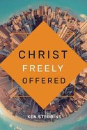 Christ Freely Offered: A Discussion of the General Offer of Salvation in the Light of Particular Atonement Paperback