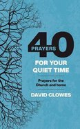 40 Prayers For Your Quiet Time: Prayers For the Church and Home Paperback