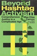 Beyond Hashtag Activism: Comprehensive Justice in a Complicated Age Paperback