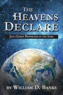 The Heavens Declare - Jesus Christ Prophesied in the Stars Paperback