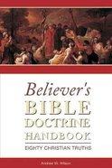Believer's Bible Doctrine Handbook: Eighty Christian Truths Paperback