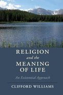 Religion and the Meaning of Life: An Existential Approach Paperback