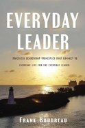 Everyday Leader: Priceless Leadership Principles That Connect to Everyday Life For the Everyday Leader Paperback