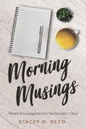 Morning Musings: Weekly Encouragement For the Educator's Soul Paperback