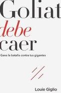 Goliat Debe Caer: Gana La Batalla Contra Tus Gigantes Paperback