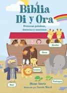 Biblia Di Y Ora: Primeras Palabras, Historias Y Oraciones Board Book