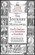 The Journey to the Mayflower: God's Outlaws and the Invention of Freedom Paperback