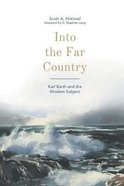 Into the Far Country: Karl Barth and the Modern Subject Hardback