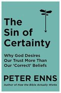 The Sin of Certainty: Why God Desires Our Trust More Than Our 'Correct' Beliefs Paperback