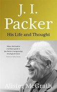 J I Packer: His Life and Thought Hardback