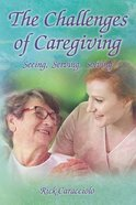 Challenges of Caregiving: The Seeing, Serving, Solving eBook