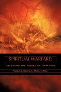 Spiritual Warfare: Defeating the Forces of Darkness Paperback
