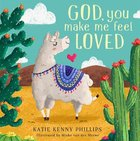 God, You Make Me Feel Loved Board Book