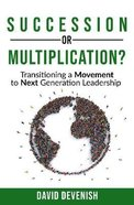 Succession of Multiplication?: Transitioning a Movement to Next Generation Leadership Paperback
