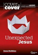 Unexpected Jesus (Cover To Cover Advent Study Guide Series) Paperback