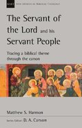 Servant of the Lord and His Servant People, The: Tracing a Biblical Theme Through the Canon (New Studies In Biblical Theology Series) Paperback