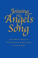 Joining the Angels' Song: Eucharistic Prayers For Sundays and Holy Days (Years A, B & C) Hardback