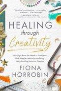 Healing Through Creativity: A Bridge From the Head to the Heart Hardback