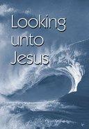 Looking Unto Jesus KJV (5 Pack) Booklet