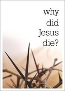 Why Did Jesus Die? Booklet