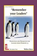 Remember Your Leaders: Principles and Priorities For Leaders From Hebrews 13 Booklet
