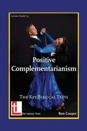 Positive Complementarianism: The Key Biblical Texts Booklet