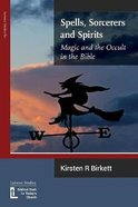 Spells, Sorcerers and Spirits: Magic and the Occult in the Bible Paperback