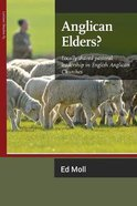 Anglican Elders?: Locally Shared Pastoral Leadership in English Anglican Churches Paperback