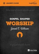 Gospel Shaped Worship (Leader's Guide) Paperback