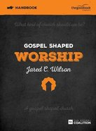 Gospel Shaped Worship (Handbook) Paperback