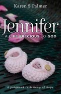 Jennifer: A Life Precious to God Paperback